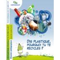 Dis plastique , pourquoi tu te recycles? (Dossier pédagogique)