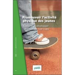 Promouvoir l'activité physique des jeunes-Élaborer et développer un projet de type Icaps (Ouvrage)