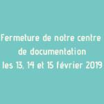 [IMPORTANT] Notre centre de documentation sera fermé du 13 au 15 février 2019